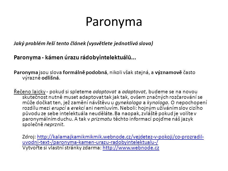Paronyma Jaký problém řeší tento článek (vysvětlete jednotlivá slova) Paronyma - kámen úrazu rádobyintelektuálů... Paronyma jsou slova formálně podobn