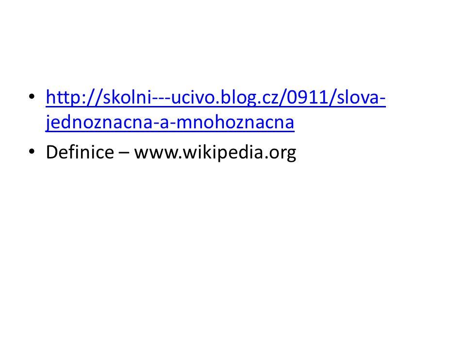 http://skolni---ucivo.blog.cz/0911/slova- jednoznacna-a-mnohoznacna http://skolni---ucivo.blog.cz/0911/slova- jednoznacna-a-mnohoznacna Definice – www