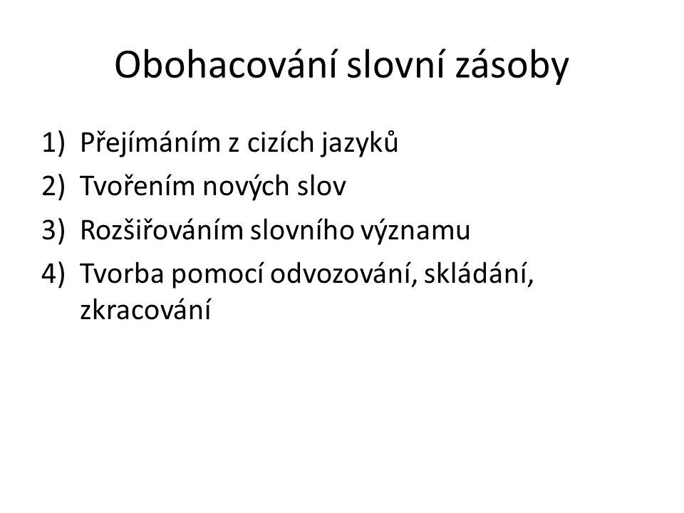 Přejímání Z jakých jazyků čeština přejala následující slova Fondue, reservé, pizza, PC, DVD, SMS, volant, prezident, škola, katedra, interna, psychiatr, email, flaška, cibule, knedlík, vesmír