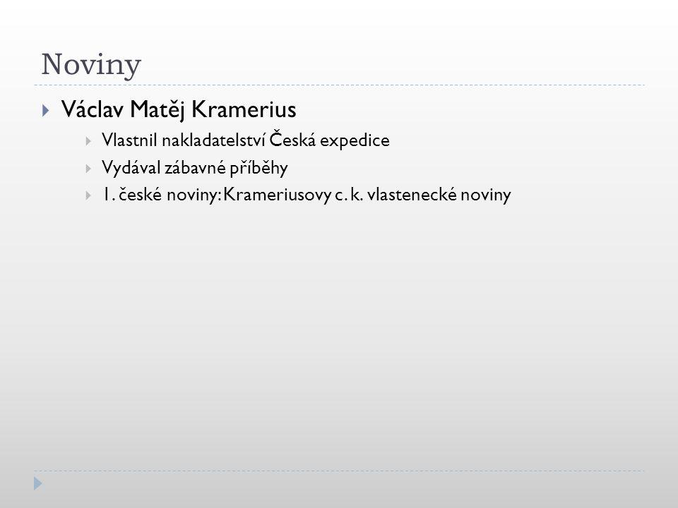 Noviny  Václav Matěj Kramerius  Vlastnil nakladatelství Česká expedice  Vydával zábavné příběhy  1.
