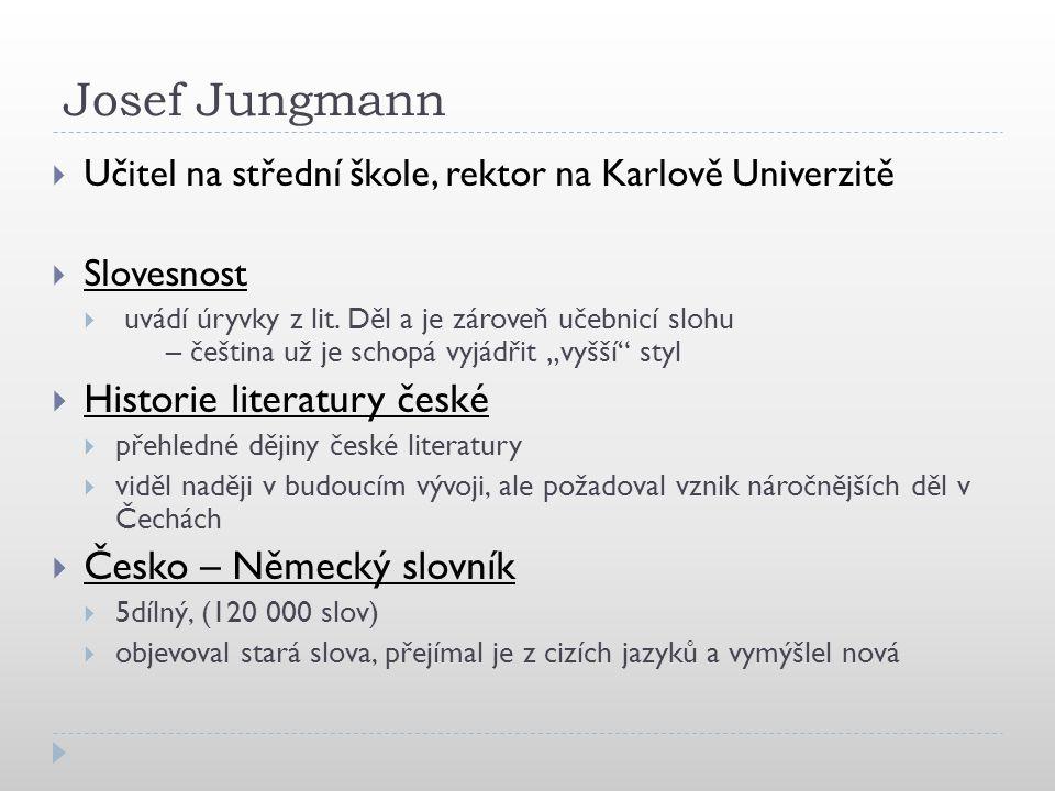 Josef Jungmann  Učitel na střední škole, rektor na Karlově Univerzitě  Slovesnost  uvádí úryvky z lit.