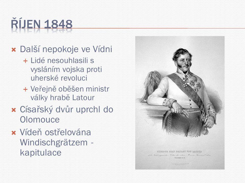  Další nepokoje ve Vídni  Lidé nesouhlasili s vysláním vojska proti uherské revoluci  Veřejně oběšen ministr války hrabě Latour  Císařský dvůr upr