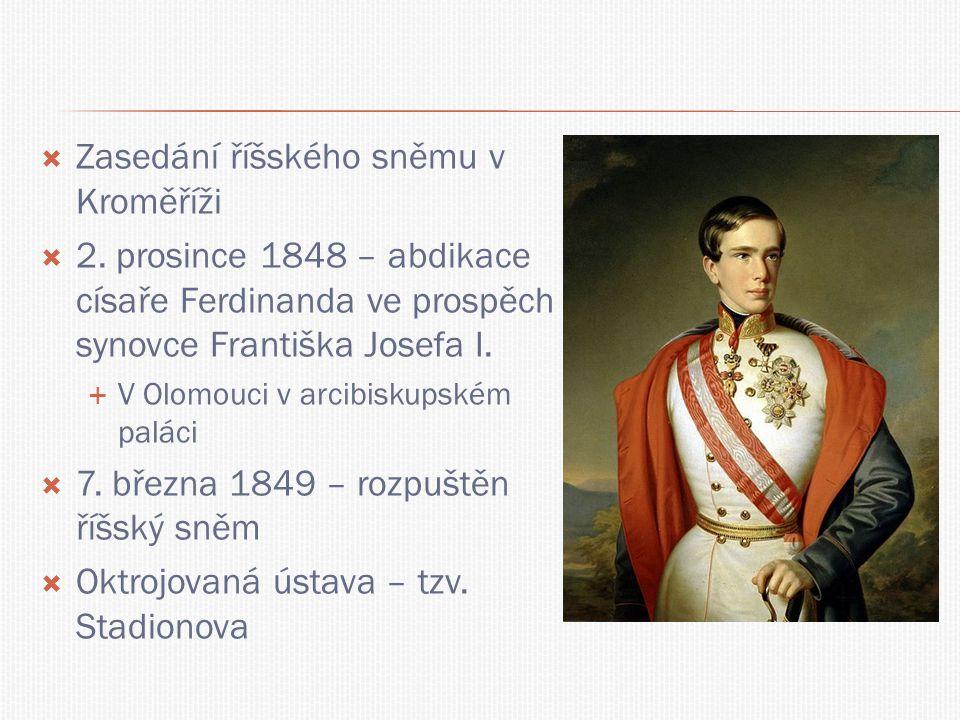  Zasedání říšského sněmu v Kroměříži  2. prosince 1848 – abdikace císaře Ferdinanda ve prospěch synovce Františka Josefa I.  V Olomouci v arcibisku