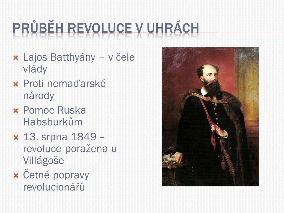  Lajos Batthyány – v čele vlády  Proti nemaďarské národy  Pomoc Ruska Habsburkům  13. srpna 1849 – revoluce poražena u Villágoše  Četné popravy r
