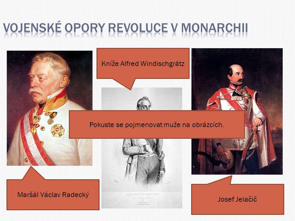 Maršál Václav Radecký Kníže Alfred Windischgrätz Josef Jelačič Pokuste se pojmenovat muže na obrázcích.
