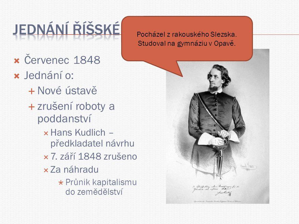  Červenec 1848  Jednání o:  Nové ústavě  zrušení roboty a poddanství  Hans Kudlich – předkladatel návrhu  7. září 1848 zrušeno  Za náhradu  Pr