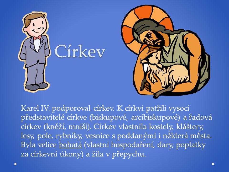 Církev Karel IV. podporoval církev. K církvi patřili vysocí představitelé církve (biskupové, arcibiskupové) a řadová církev (kněží, mniši). Církev vla