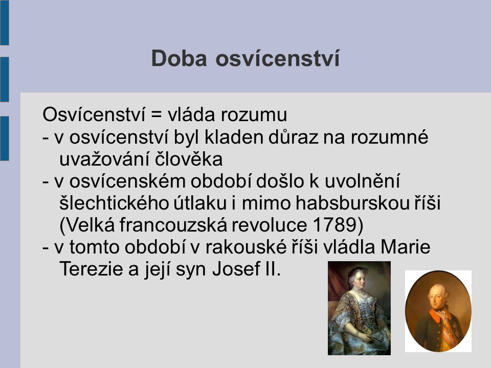 Doba osvícenství Osvícenství = vláda rozumu - v osvícenství byl kladen důraz na rozumné uvažování člověka - v osvícenském období došlo k uvolnění šlec