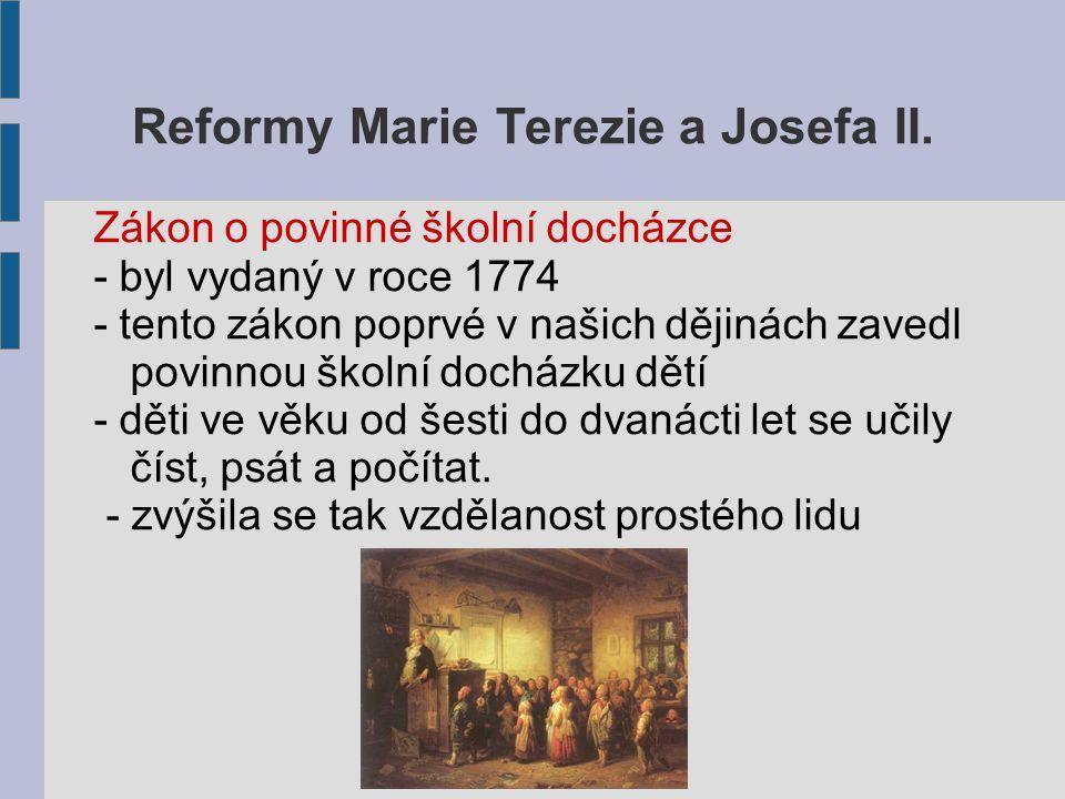 Reformy Marie Terezie a Josefa II. Zákon o povinné školní docházce - byl vydaný v roce 1774 - tento zákon poprvé v našich dějinách zavedl povinnou ško