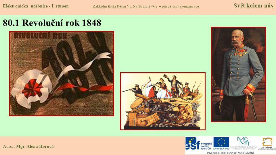 80.1 Revoluční rok 1848 Elektronická učebnice - I. stupeň Základní škola Děčín VI, Na Stráni 879/2 – příspěvková organizace Svět kolem nás Autor: Mgr.