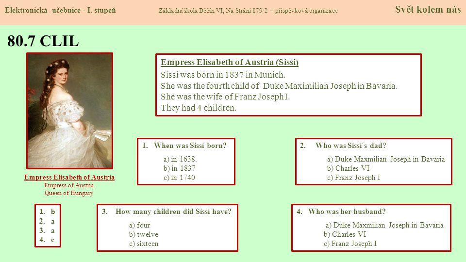 80.7 CLIL Elektronická učebnice - I. stupeň Základní škola Děčín VI, Na Stráni 879/2 – příspěvková organizace Svět kolem nás 2. Who was Sissi´s dad? a