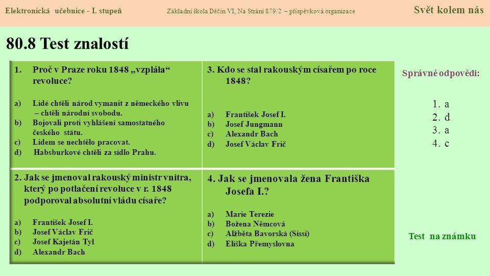80.8 Test znalostí Správné odpovědi: 1.a 2.d 3.a 4.c Test na známku Elektronická učebnice - I. stupeň Základní škola Děčín VI, Na Stráni 879/2 – přísp