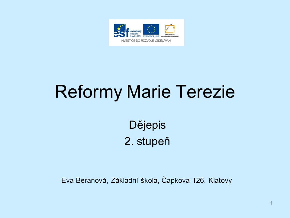 Reformy Marie Terezie Dějepis 2. stupeň 1 Eva Beranová, Základní škola, Čapkova 126, Klatovy