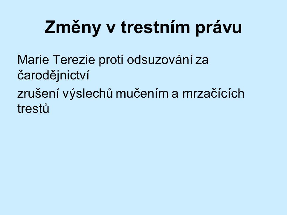 Změny v trestním právu Marie Terezie proti odsuzování za čarodějnictví zrušení výslechů mučením a mrzačících trestů
