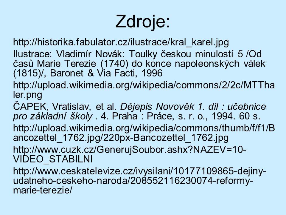 Zdroje: http://historika.fabulator.cz/ilustrace/kral_karel.jpg Ilustrace: Vladimír Novák: Toulky českou minulostí 5 /Od časů Marie Terezie (1740) do konce napoleonských válek (1815)/, Baronet & Via Facti, 1996 http://upload.wikimedia.org/wikipedia/commons/2/2c/MTTha ler.png ČAPEK, Vratislav, et al.