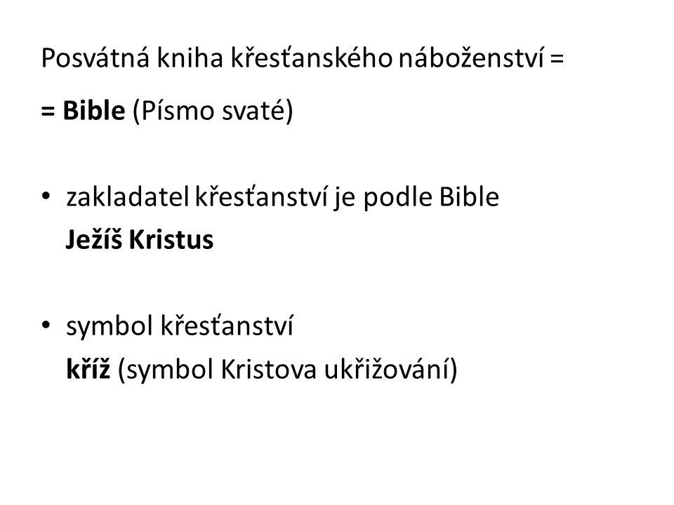 Posvátná kniha křesťanského náboženství = = Bible (Písmo svaté) zakladatel křesťanství je podle Bible Ježíš Kristus symbol křesťanství kříž (symbol Kristova ukřižování)