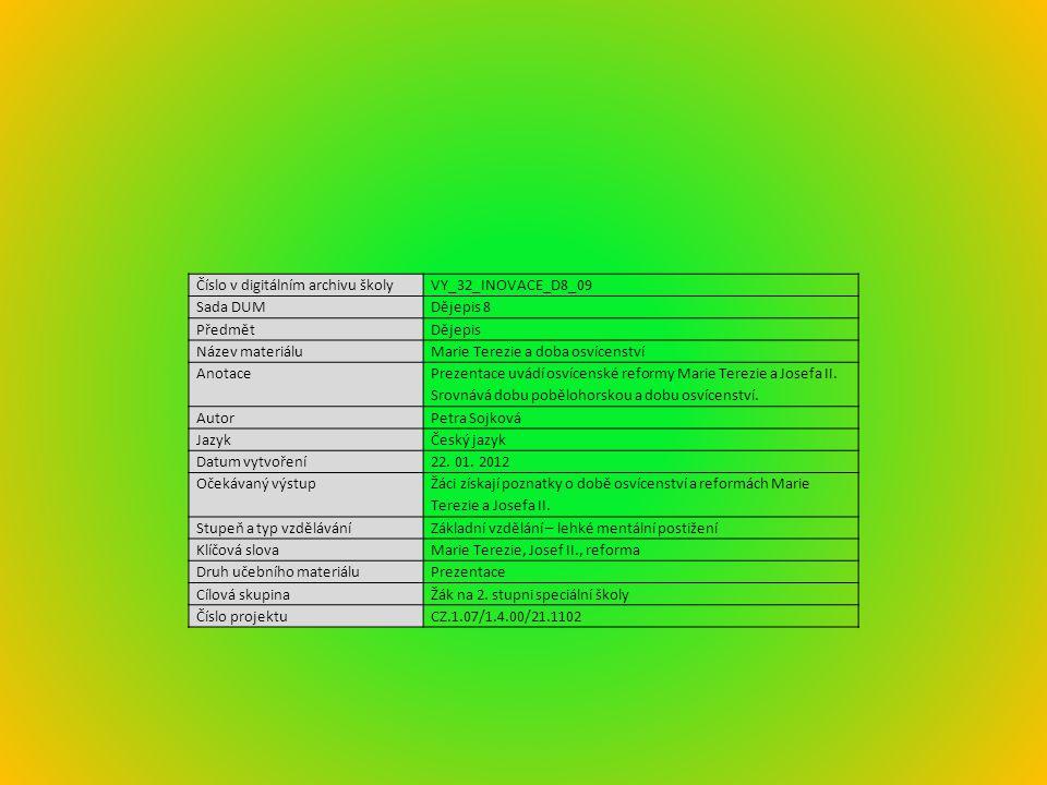 Číslo v digitálním archivu školyVY_32_INOVACE_D8_09 Sada DUMDějepis 8 PředmětDějepis Název materiáluMarie Terezie a doba osvícenství Anotace Prezentac
