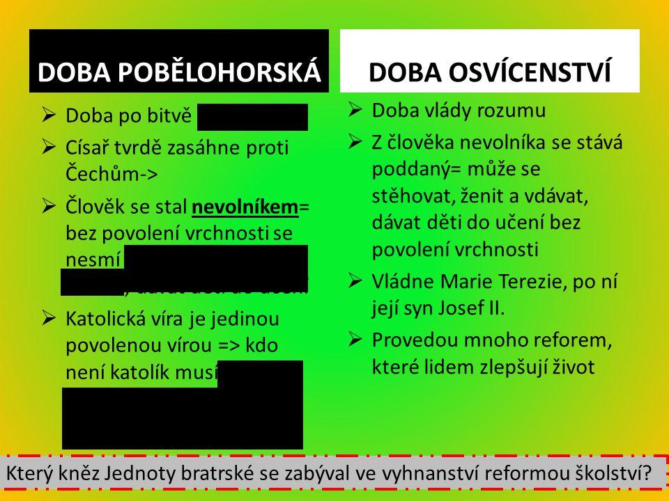 DOBA POBĚLOHORSKÁ  Doba po bitvě na Bílé Hoře  Císař tvrdě zasáhne proti Čechům->  Člověk se stal nevolníkem= bez povolení vrchnosti se nesmí stěho