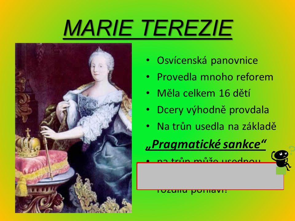 """MARIE TEREZIE Osvícenská panovnice Provedla mnoho reforem Měla celkem 16 dětí Dcery výhodně provdala Na trůn usedla na základě """"Pragmatické sankce"""" na"""