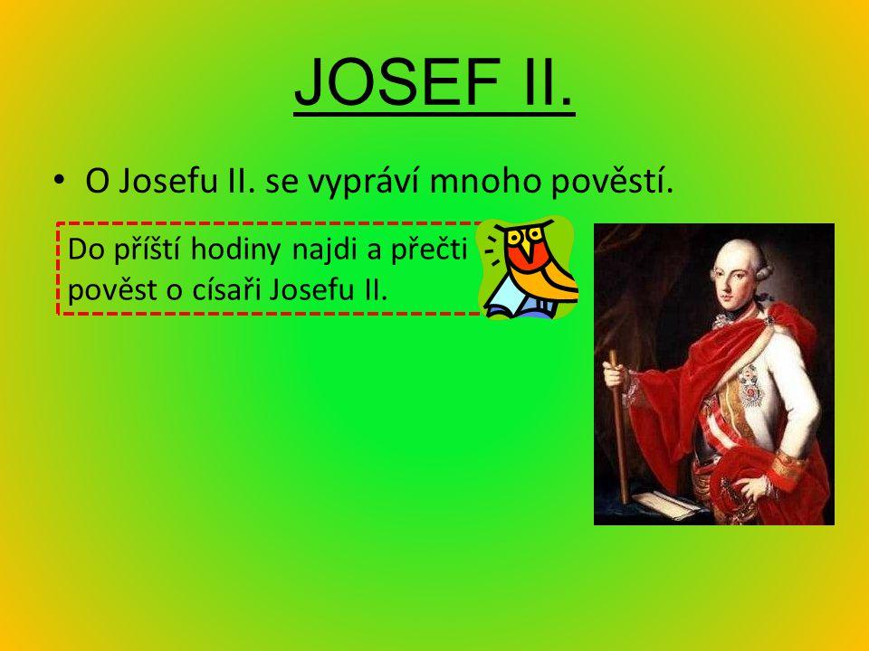 JOSEF II. O Josefu II. se vypráví mnoho pověstí. Do příští hodiny najdi a přečti pověst o císaři Josefu II.
