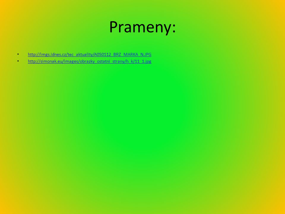 Prameny: http://imgs.idnes.cz/tec_aktuality/A050112_BRZ_MARKA_N.JPG http://simonak.eu/images/obrazky_ostatni_strany/h_k/11_1.jpg
