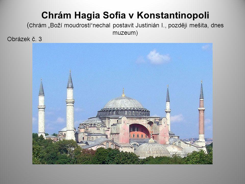 """Chrám Hagia Sofia v Konstantinopoli (c hrám """"Boží moudrosti nechal postavit Justinián I., později mešita, dnes muzeum) Obrázek č."""