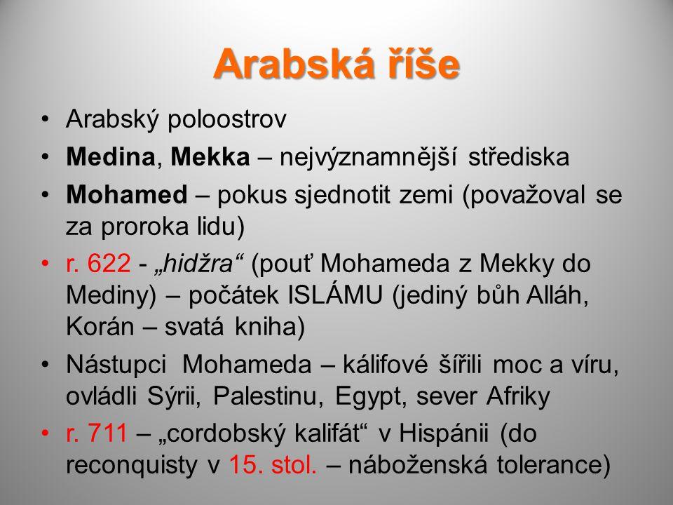 Arabská říše Arabský poloostrov Medina, Mekka – nejvýznamnější střediska Mohamed – pokus sjednotit zemi (považoval se za proroka lidu) r.