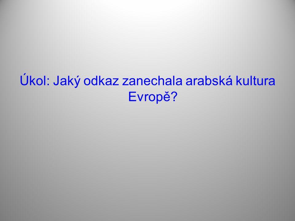 Úkol: Jaký odkaz zanechala arabská kultura Evropě?