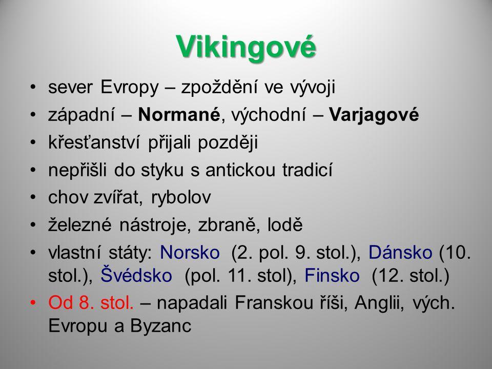 Vikingové sever Evropy – zpoždění ve vývoji západní – Normané, východní – Varjagové křesťanství přijali později nepřišli do styku s antickou tradicí chov zvířat, rybolov železné nástroje, zbraně, lodě vlastní státy: Norsko (2.