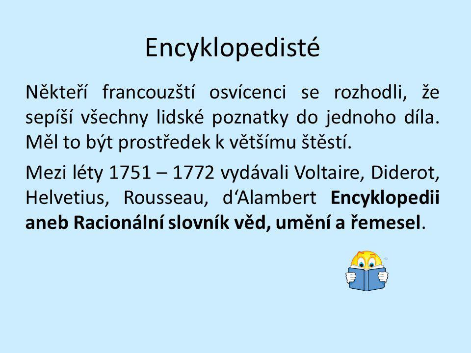 Encyklopedisté Někteří francouzští osvícenci se rozhodli, že sepíší všechny lidské poznatky do jednoho díla. Měl to být prostředek k většímu štěstí. M