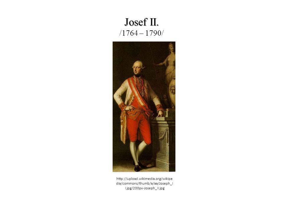 Josef II. Josef II. /1764 – 1790/ http://upload.wikimedia.org/wikipe dia/commons/thumb/a/aa/Joseph_I I.jpg/200px-Joseph_II.jpg