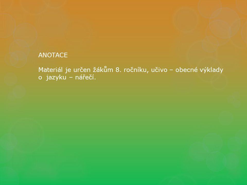 ANOTACE Materiál je určen žákům 8. ročníku, učivo – obecné výklady o jazyku – nářečí.