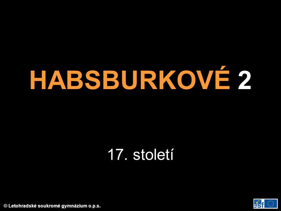 © Letohradské soukromé gymnázium o.p.s. HABSBURKOVÉ 2 17. století