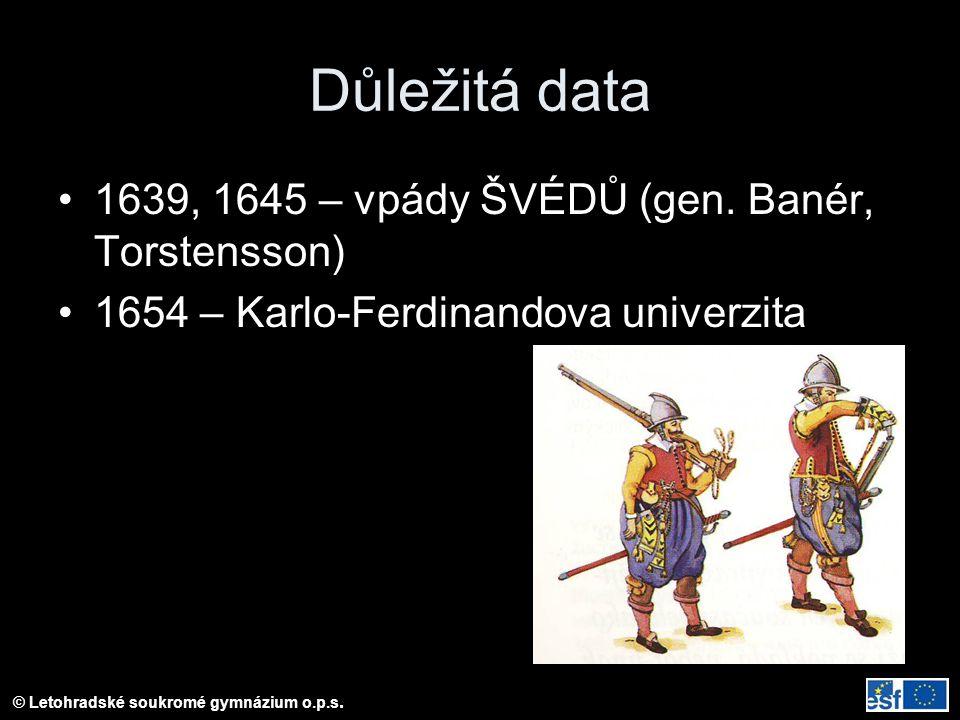 © Letohradské soukromé gymnázium o.p.s.Důležitá data 1639, 1645 – vpády ŠVÉDŮ (gen.