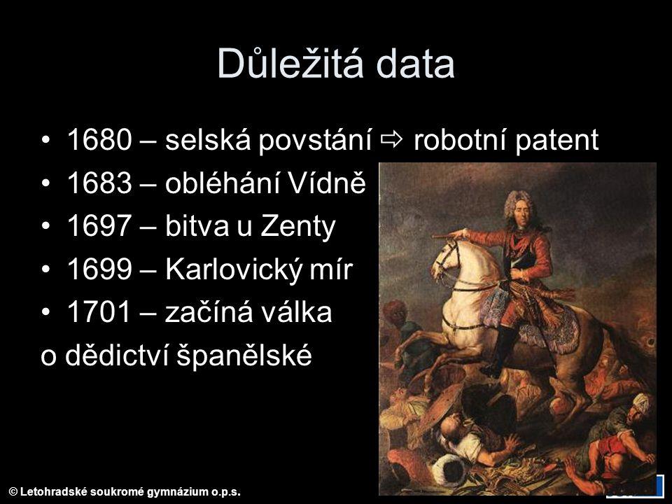 Důležitá data 1680 – selská povstání  robotní patent 1683 – obléhání Vídně 1697 – bitva u Zenty 1699 – Karlovický mír 1701 – začíná válka o dědictví španělské