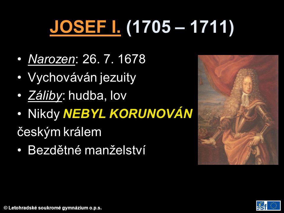 © Letohradské soukromé gymnázium o.p.s.JOSEF I. (1705 – 1711) Narozen: 26.