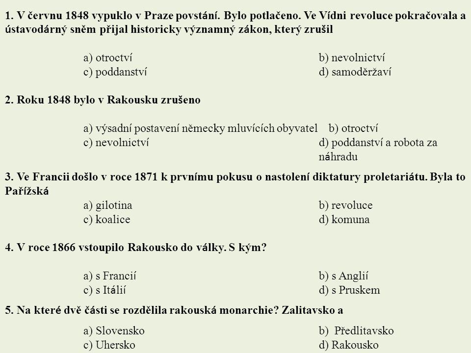 1. V červnu 1848 vypuklo v Praze povst á n í. Bylo potlačeno. Ve V í dni revoluce pokračovala a ú stavod á rný sněm přijal historicky významný z á kon