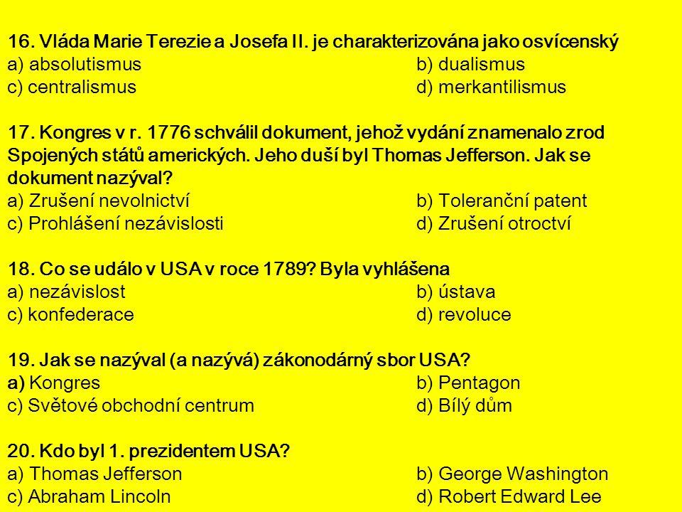 16. Vláda Marie Terezie a Josefa II. je charakterizována jako osvícenský a) absolutismusb) dualismus c) centralismusd) merkantilismus 17. Kongres v r.