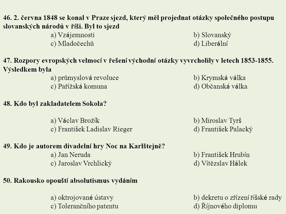 46. 2. června 1848 se konal v Praze sjezd, který měl projednat ot á zky společn é ho postupu slovanských n á rodů v ř íš i. Byl to sjezd a) Vz á jemno