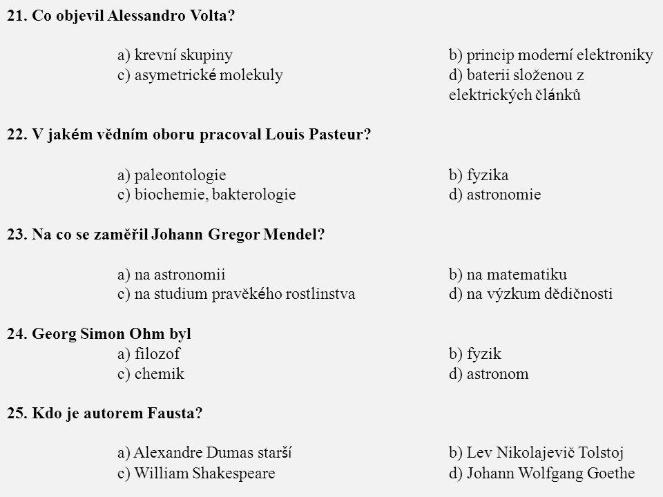21. Co objevil Alessandro Volta? a) krevn í skupinyb) princip modern í elektroniky c) asymetrick é molekulyd) baterii složenou z elektrických čl á nků