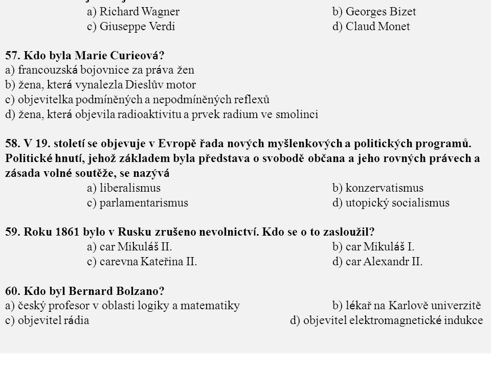56. Ohromn é opern í d í lo (např. Aida, Rigoletto, Nabucco) po sobě zanechal jeden italský skladatel. Jeho jm é no je a) Richard Wagnerb) Georges Biz