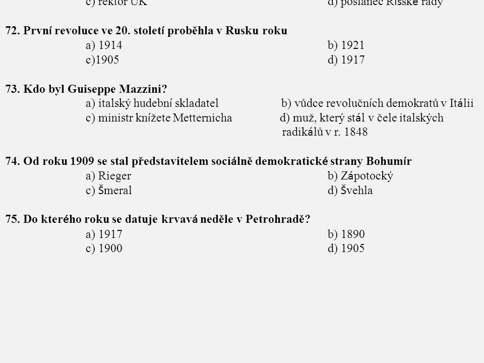 71. Od r. 1907 do r. 1914 působil T. G. Masaryk jako a) ministr v rakousk é vl á děb) prezident c) rektor UKd) poslanec Ř íš sk é rady 72. Prvn í revo