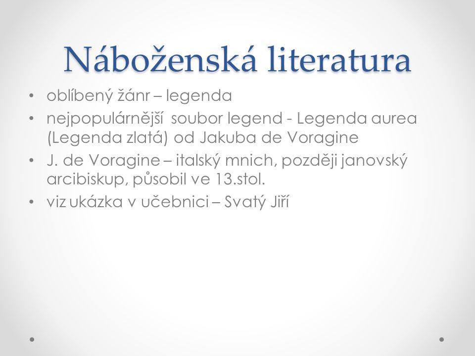 Náboženská literatura oblíbený žánr – legenda nejpopulárnější soubor legend - Legenda aurea (Legenda zlatá) od Jakuba de Voragine J.