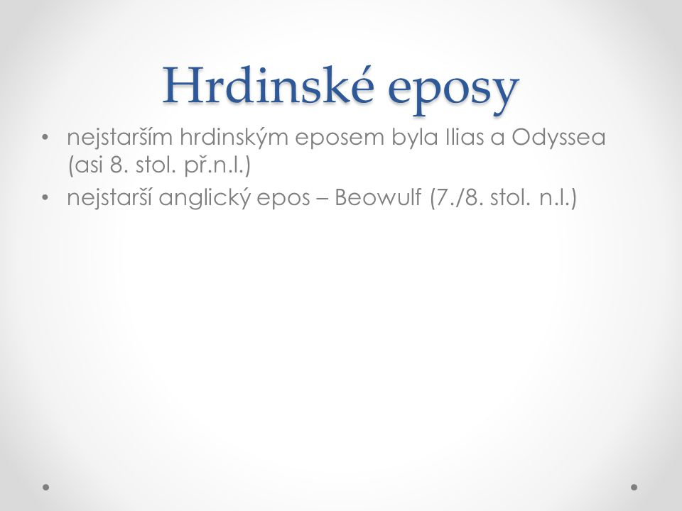Hrdinské eposy nejstarším hrdinským eposem byla Ilias a Odyssea (asi 8.