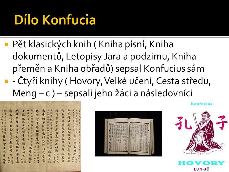  Pět klasických knih ( Kniha písní, Kniha dokumentů, Letopisy Jara a podzimu, Kniha přeměn a Kniha obřadů) sepsal Konfucius sám  - Čtyři knihy ( Hov