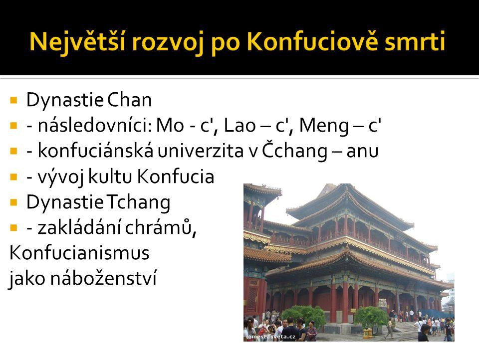  Dynastie Chan  - následovníci: Mo - c , Lao – c , Meng – c  - konfuciánská univerzita v Čchang – anu  - vývoj kultu Konfucia  Dynastie Tchang  - zakládání chrámů, Konfucianismus jako náboženství