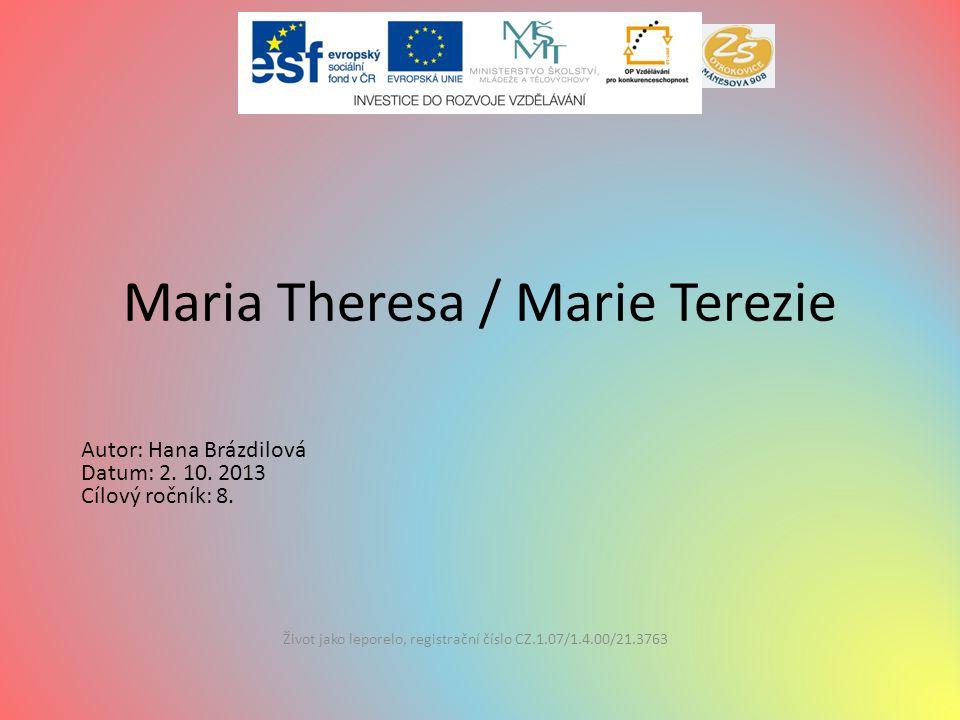 Maria Theresa / Marie Terezie Život jako leporelo, registrační číslo CZ.1.07/1.4.00/21.3763 Autor: Hana Brázdilová Datum: 2.