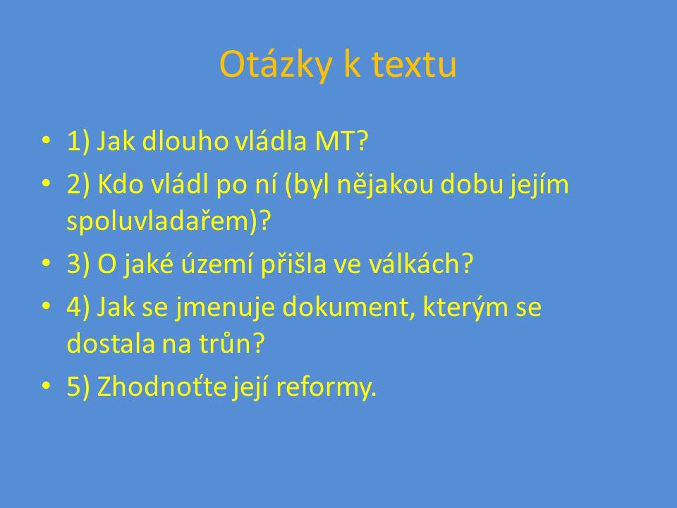 Otázky k textu 1) Jak dlouho vládla MT. 2) Kdo vládl po ní (byl nějakou dobu jejím spoluvladařem).