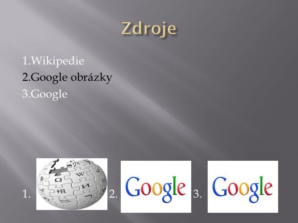 1.Wikipedie 2.Google obrázky 3.Google 1. 2. 3.