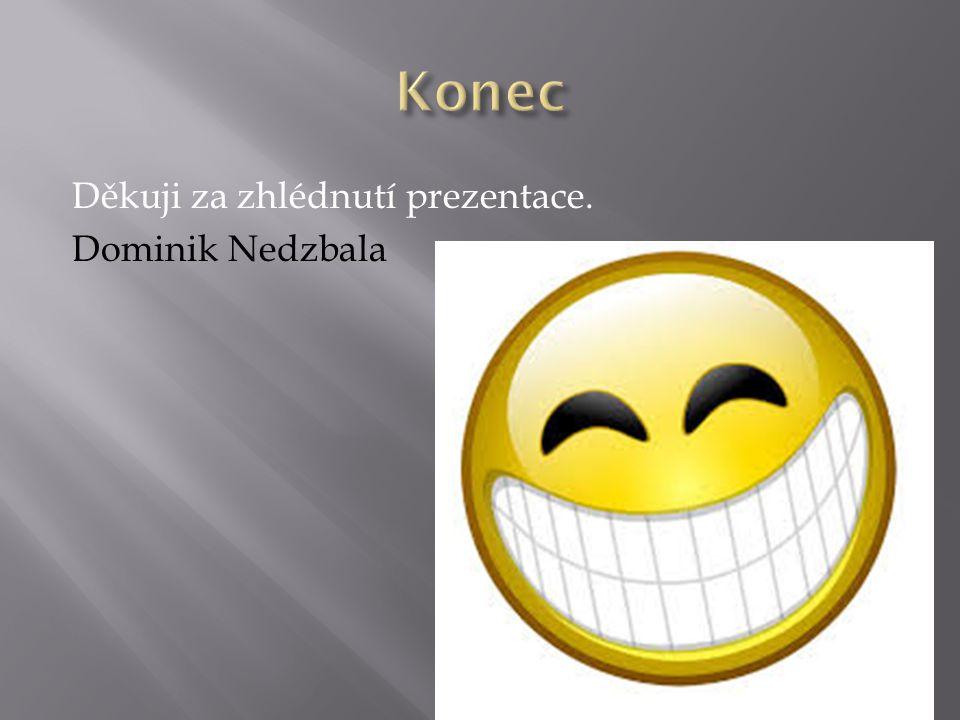Děkuji za zhlédnutí prezentace. Dominik Nedzbala